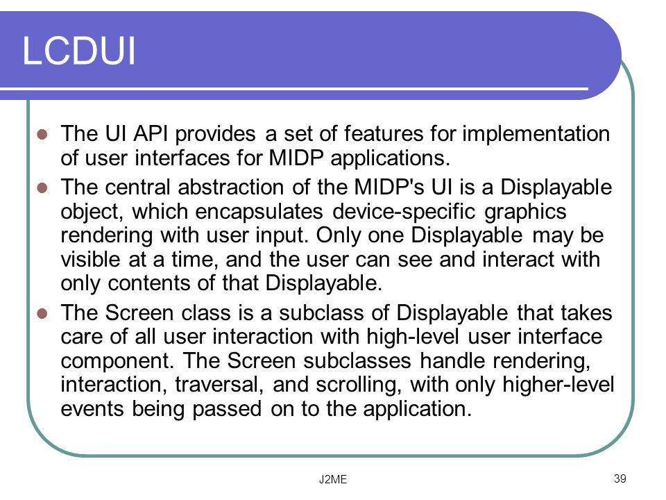 LCDUI The UI API provides a set of features for implementation of user interfaces for MIDP applications.