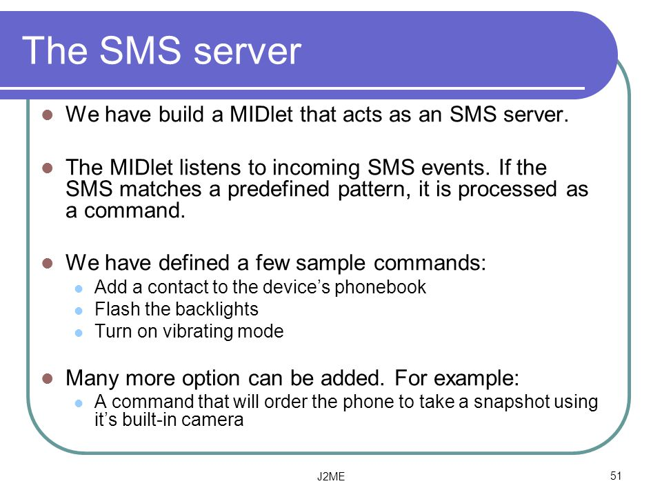 The SMS server We have build a MIDlet that acts as an SMS server.