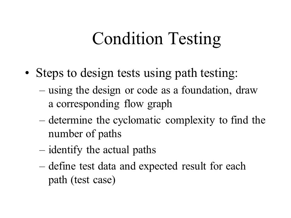 Condition Testing Steps to design tests using path testing: