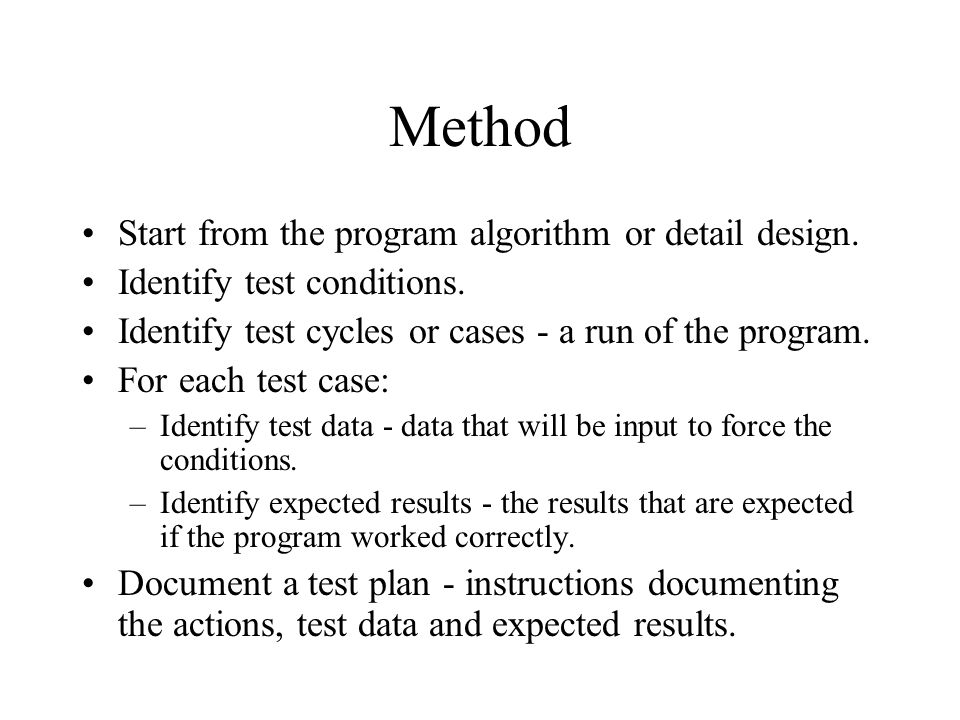 Method Start from the program algorithm or detail design.