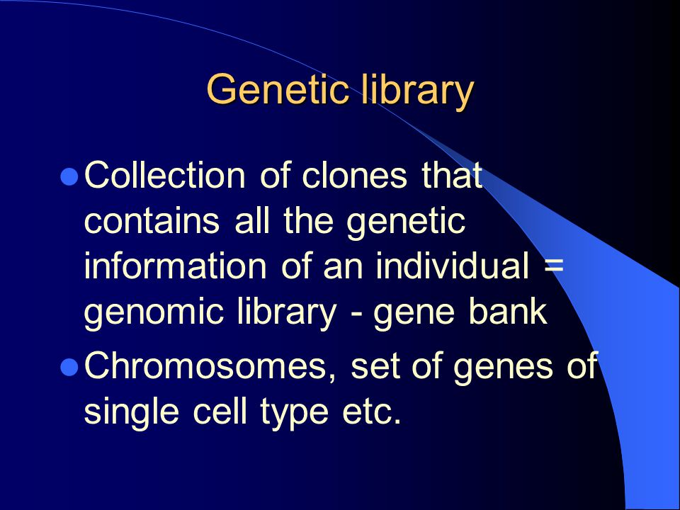 Genetic library Collection of clones that contains all the genetic information of an individual = genomic library - gene bank.