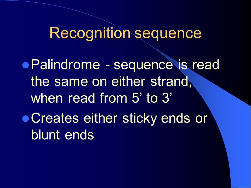 Recognition sequence Palindrome - sequence is read the same on either strand, when read from 5' to 3'