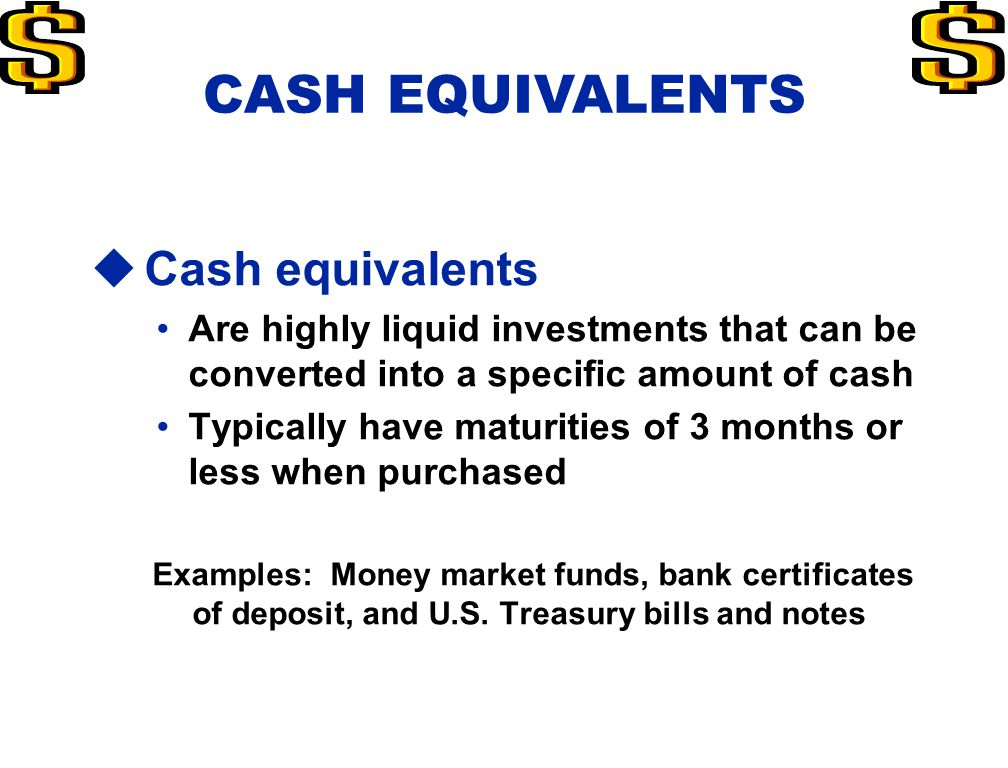 cash and cash equivalents You can determine your company's year-end cash and cash equivalents balance by determining the amounts that you have added and subtracted from certain accounts in your accounting records during the year your cash consists of your paper money, such as coins and currency, checking account balances, petty cash.