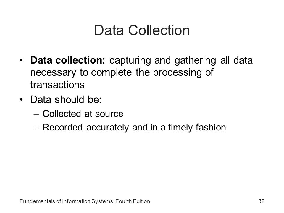 Data Collection Data collection: capturing and gathering all data necessary to complete the processing of transactions.