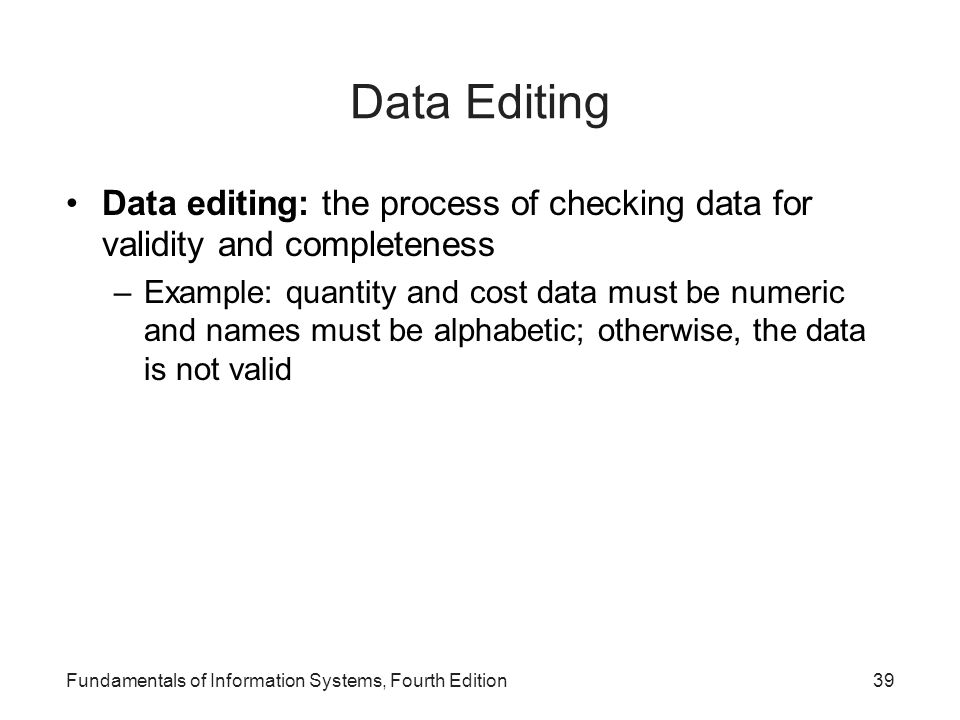 Data Editing Data editing: the process of checking data for validity and completeness.