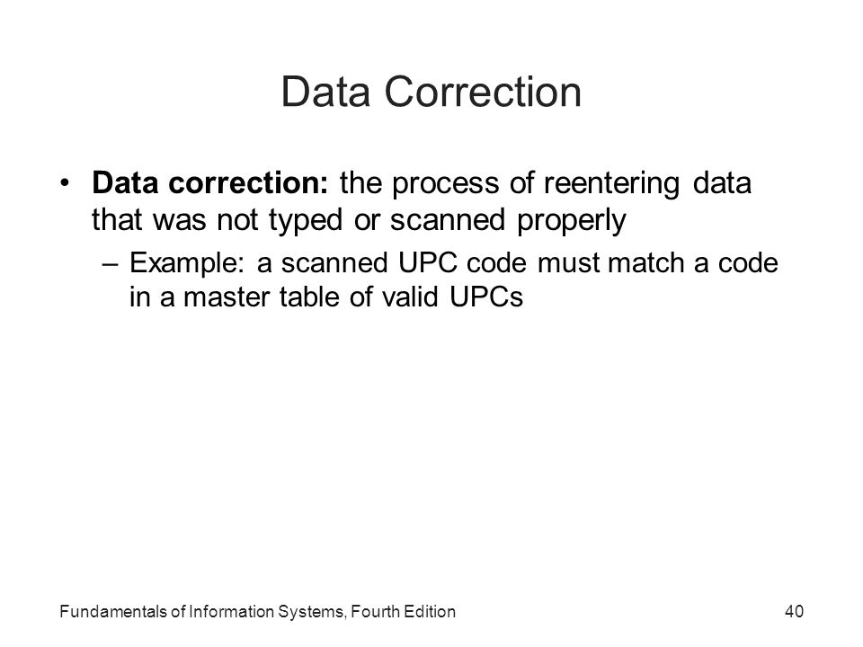 Data Correction Data correction: the process of reentering data that was not typed or scanned properly.