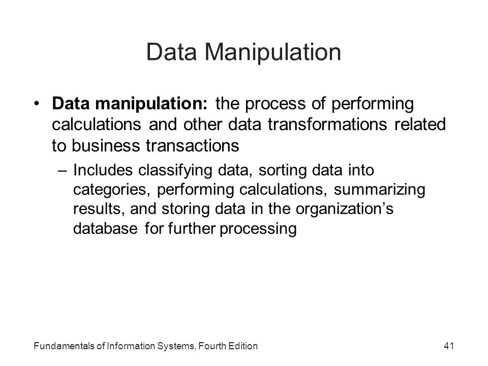 Data Manipulation Data manipulation: the process of performing calculations and other data transformations related to business transactions.