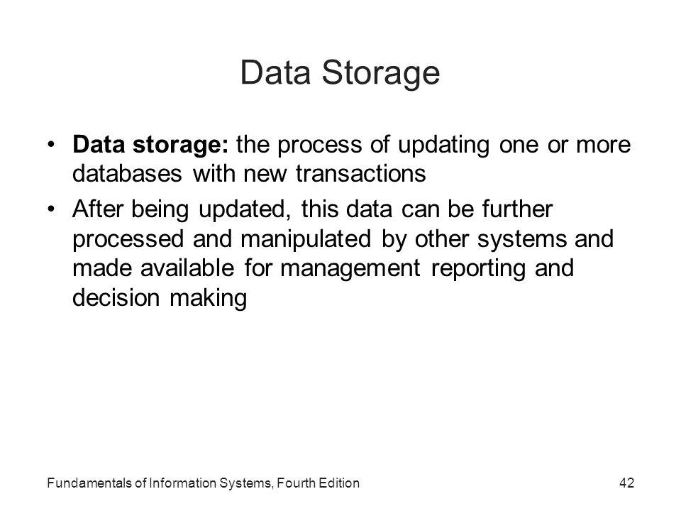 Data Storage Data storage: the process of updating one or more databases with new transactions.