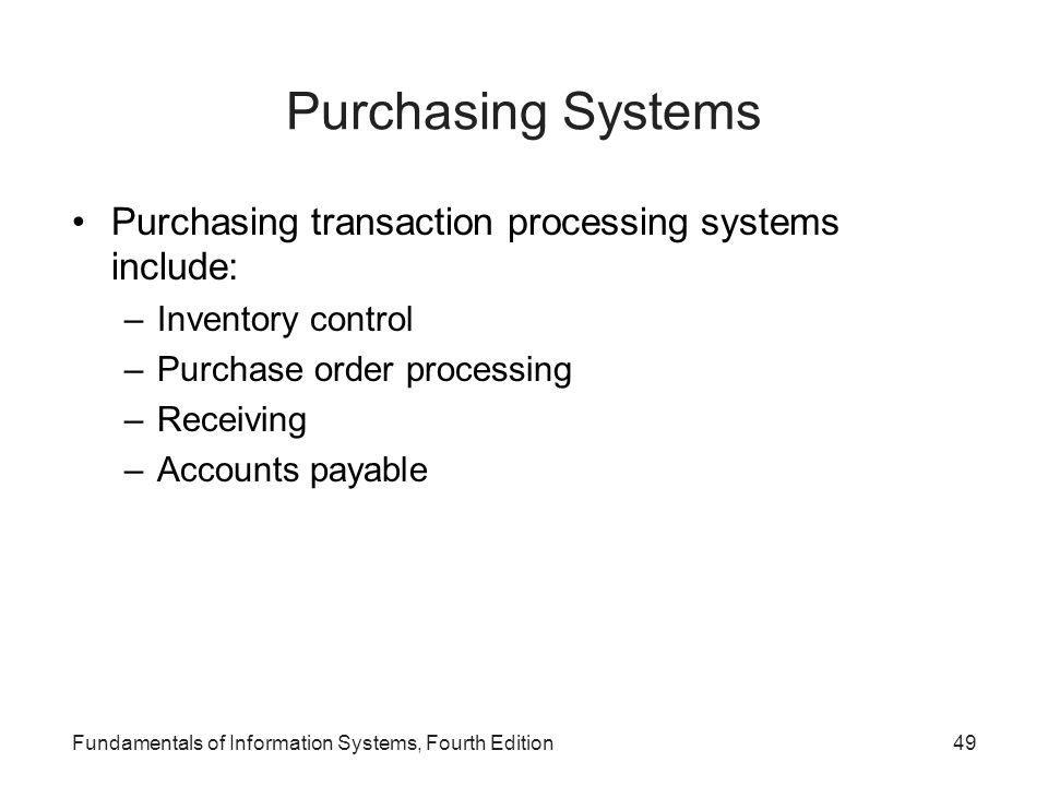 Purchasing Systems Purchasing transaction processing systems include: