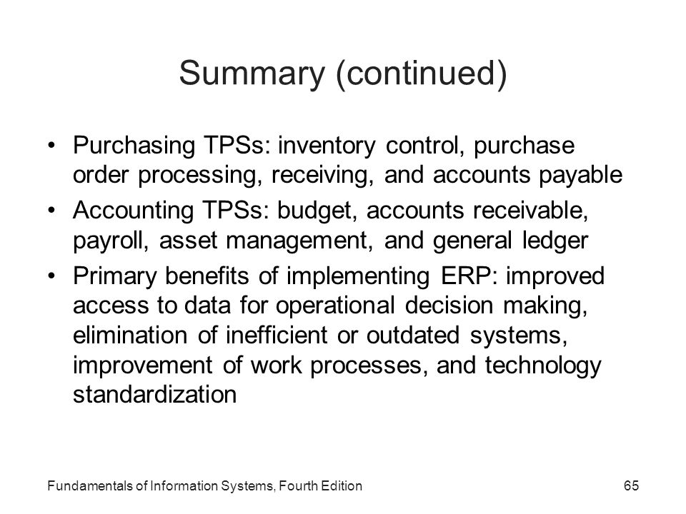 Summary (continued) Purchasing TPSs: inventory control, purchase order processing, receiving, and accounts payable.