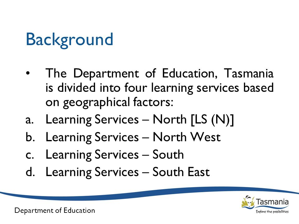 Background The Department of Education, Tasmania is divided into four learning services based on geographical factors: