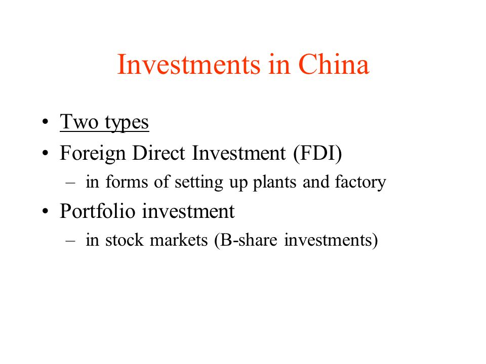 Investments in China Two types Foreign Direct Investment (FDI)