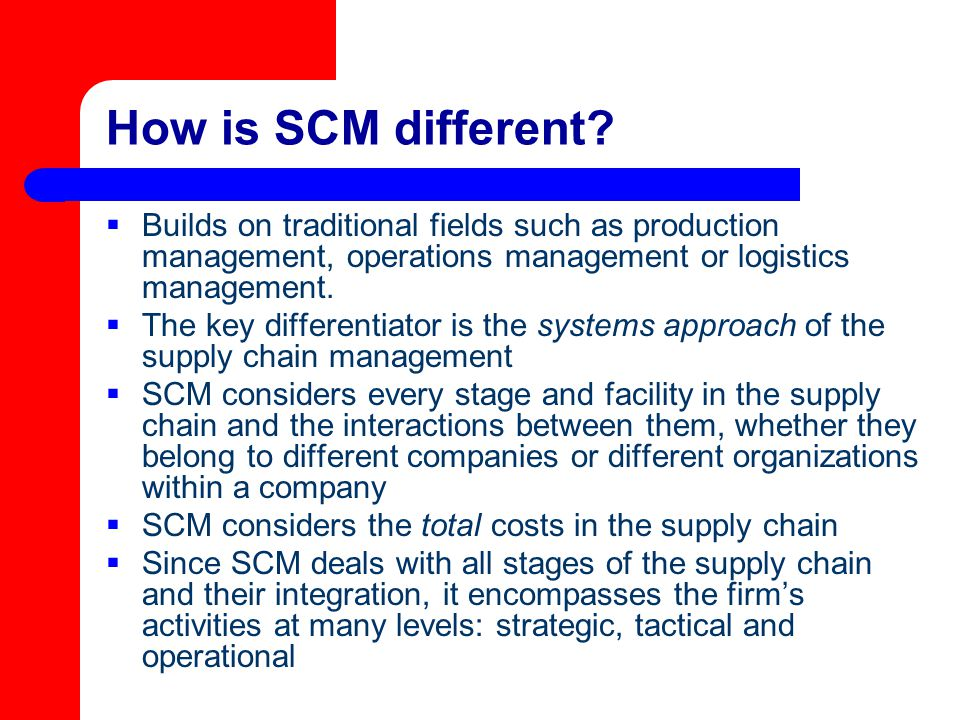 How is SCM different Builds on traditional fields such as production management, operations management or logistics management.