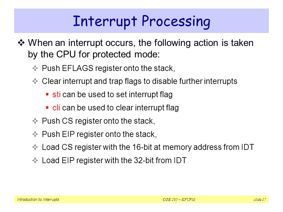 Interrupt Processing When an interrupt occurs, the following action is taken by the CPU for protected mode: