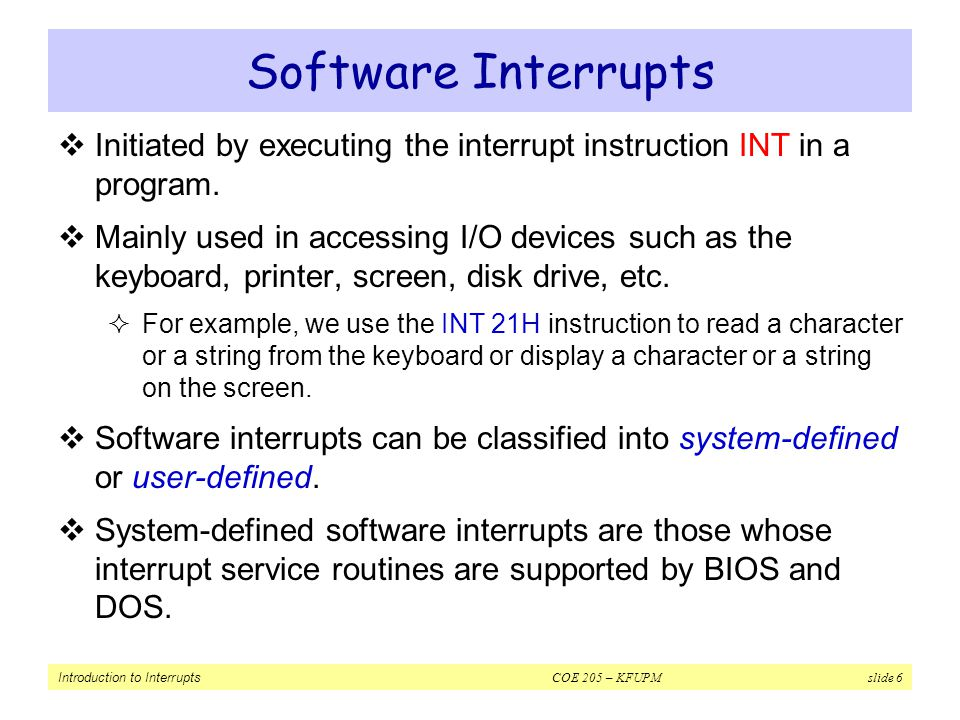 Software Interrupts Initiated by executing the interrupt instruction INT in a program.