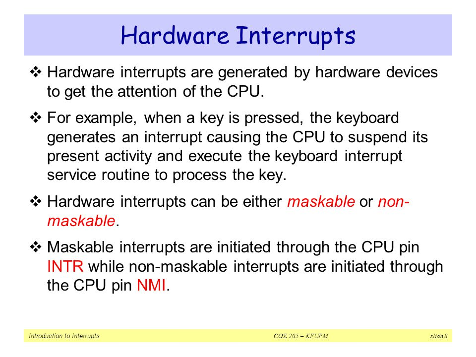 Hardware Interrupts Hardware interrupts are generated by hardware devices to get the attention of the CPU.