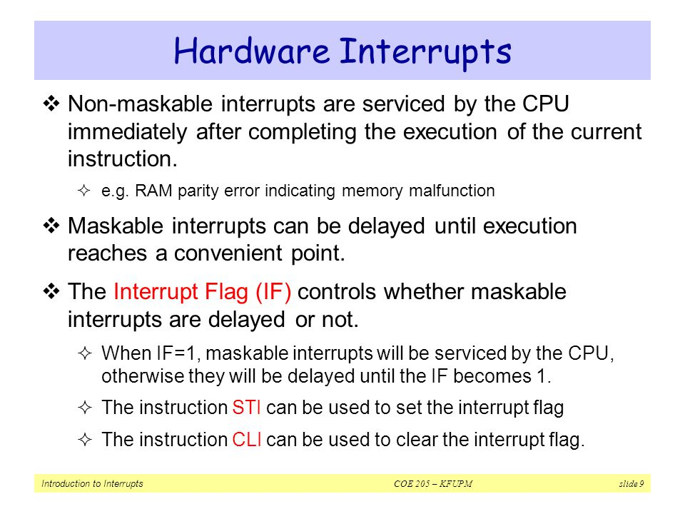 Hardware Interrupts Non-maskable interrupts are serviced by the CPU immediately after completing the execution of the current instruction.