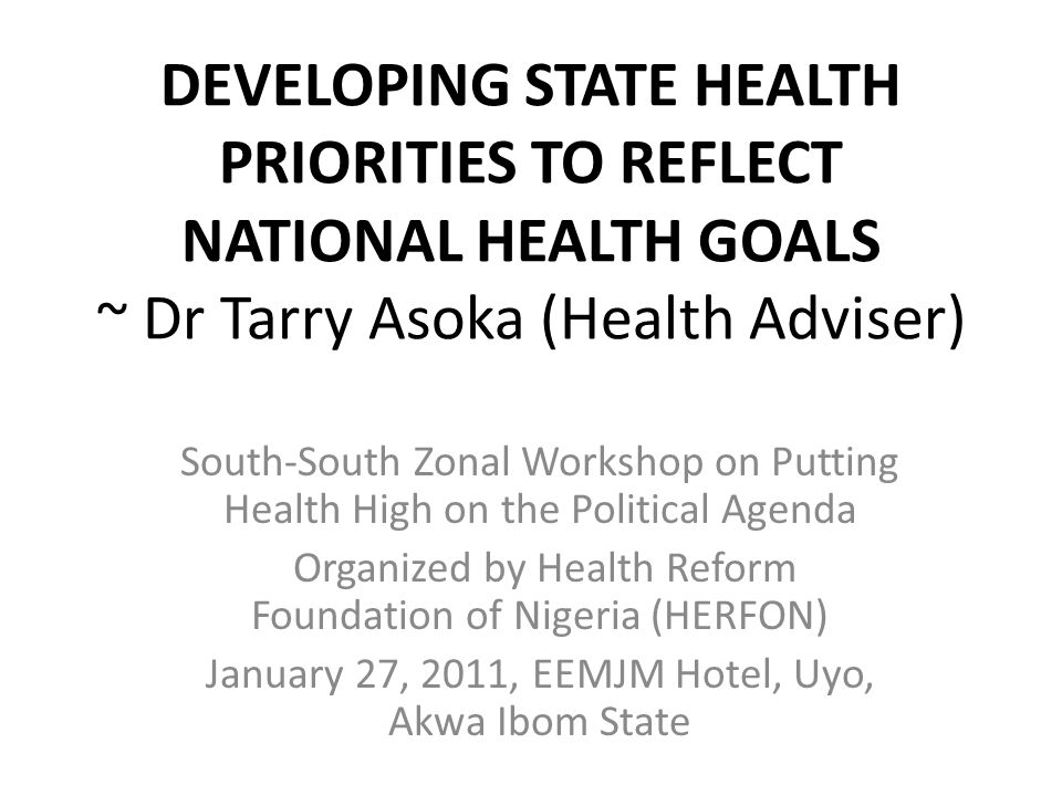 DEVELOPING STATE HEALTH PRIORITIES TO REFLECT NATIONAL HEALTH GOALS ~ Dr Tarry Asoka (Health Adviser)