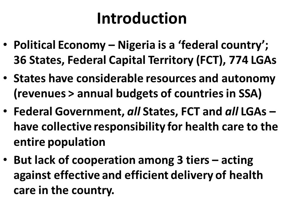 Introduction Political Economy – Nigeria is a 'federal country'; 36 States, Federal Capital Territory (FCT), 774 LGAs.