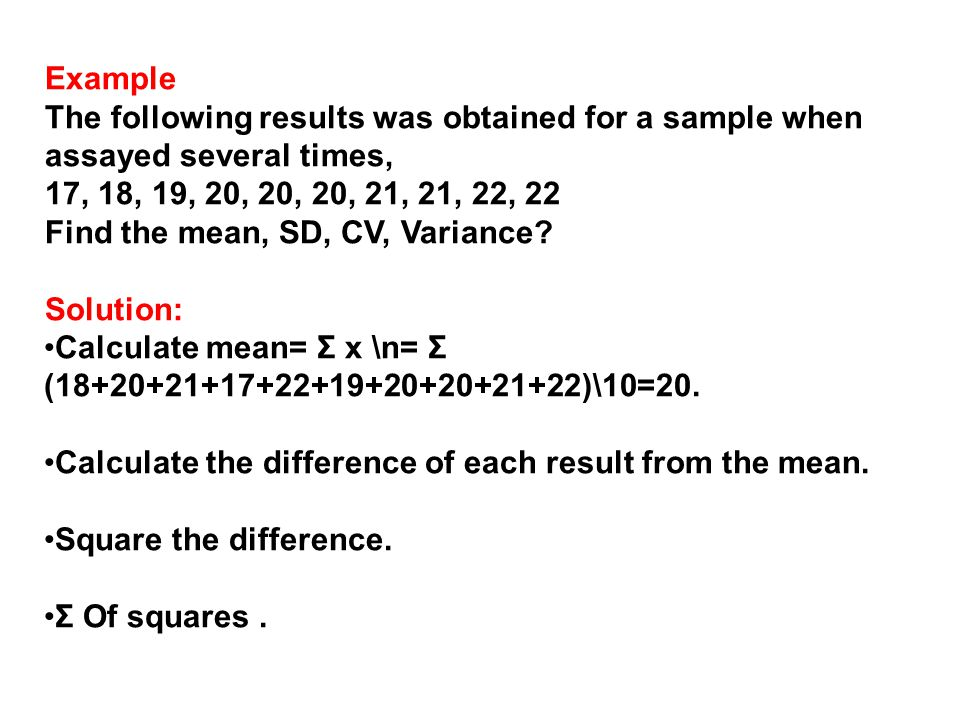 Example The following results was obtained for a sample when assayed several times, 17, 18, 19, 20, 20, 20, 21, 21, 22, 22.