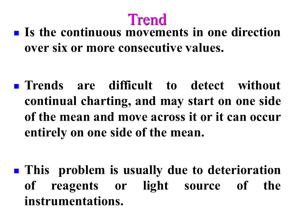 Trend Is the continuous movements in one direction over six or more consecutive values.