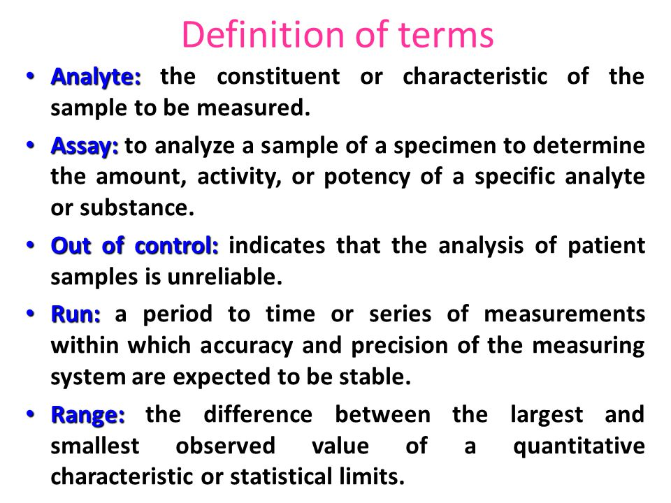 Definition of terms Analyte: the constituent or characteristic of the sample to be measured.