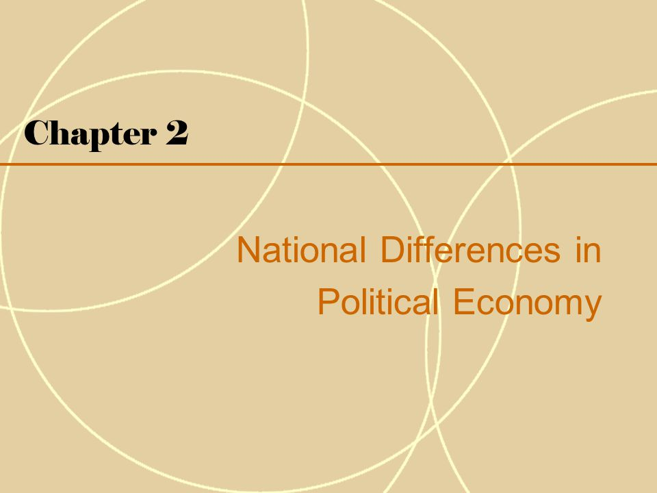 national difference in political econom 2 national differences in political economy global political economy global political economy (gpe) is an academic discipline within the social sciences that analyzes international relations in combination with political economy.