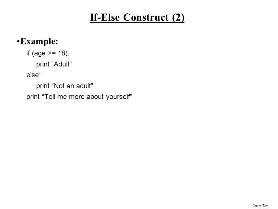 If-Else Construct (2) Example: if (age >= 18): print Adult else: