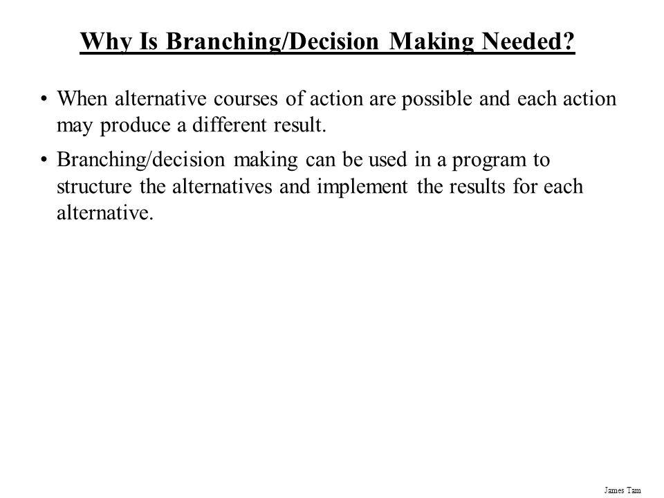 Why Is Branching/Decision Making Needed