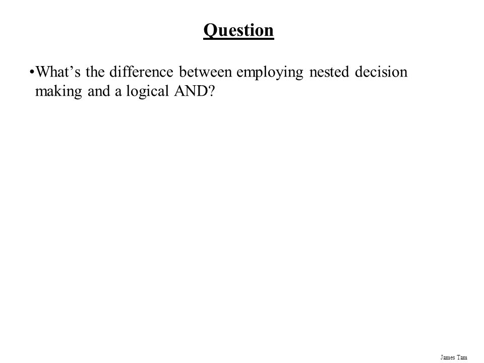 Question What's the difference between employing nested decision making and a logical AND