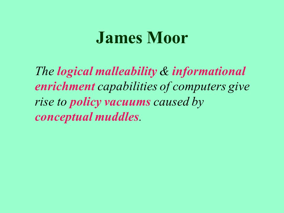 james moor computer ethics essay – james h moor back in 1982 computer ethics was a discipline of philosophy still in its infancy and it had a far shorter range of concerns than will be found.