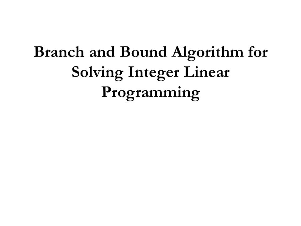 a branch and bound algorithm for Branch and bound algorithms are a variety of adaptive partition strategies have  been proposed to solve global optimization models these are based upon.