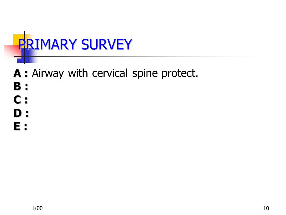 PRIMARY SURVEY A : Airway with cervical spine protect. B : C : D : E :