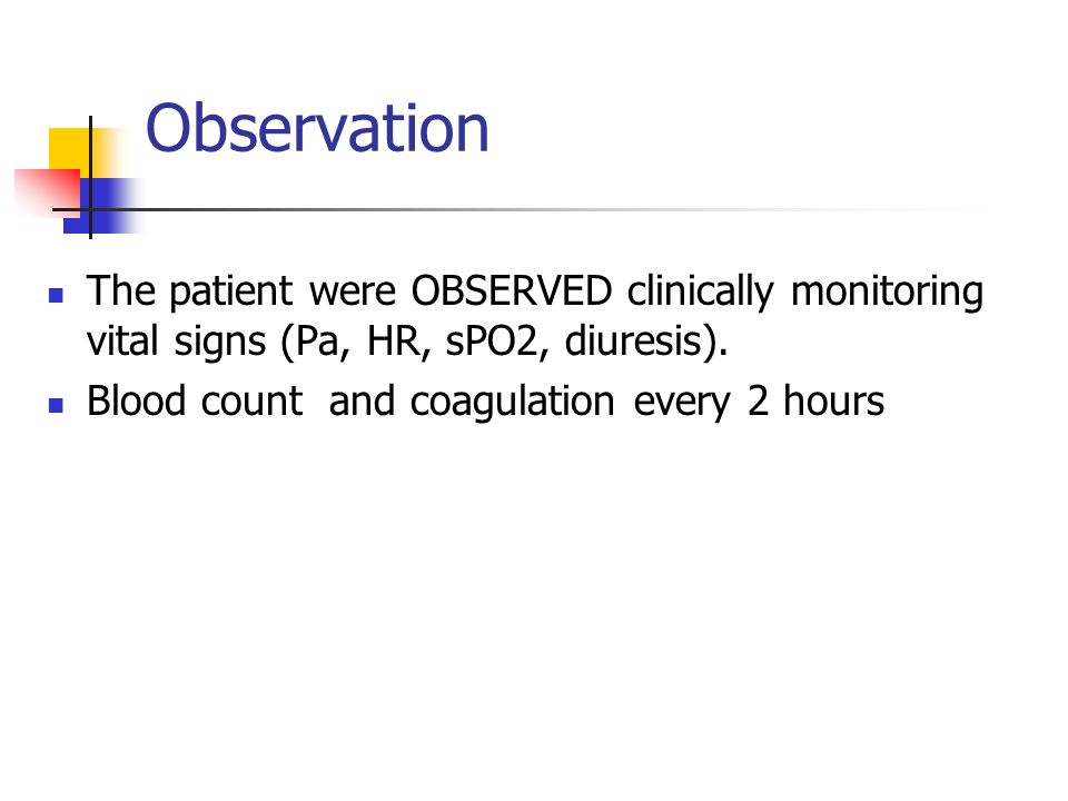 ObservationThe patient were OBSERVED clinically monitoring vital signs (Pa, HR, sPO2, diuresis).