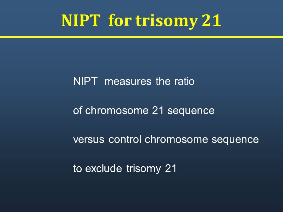 NIPT for trisomy 21 NIPT measures the ratio of chromosome 21 sequence