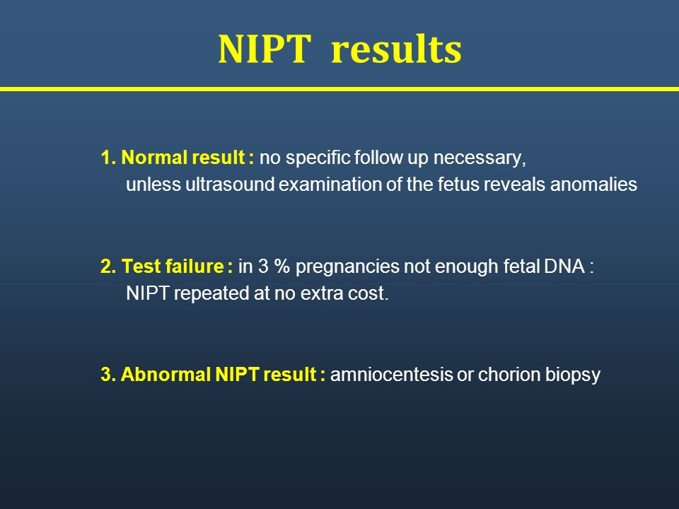 NIPT results 1. Normal result : no specific follow up necessary,