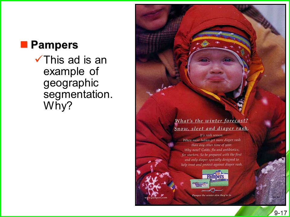 Pampers This ad is an example of geographic segmentation. Why