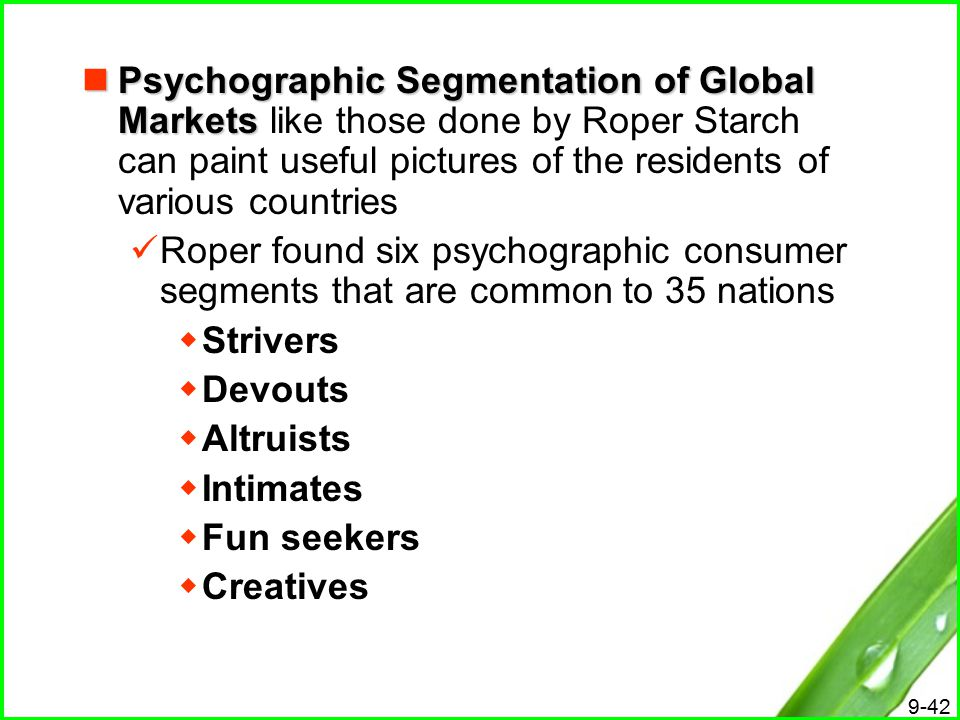 Psychographic Segmentation of Global Markets like those done by Roper Starch can paint useful pictures of the residents of various countries