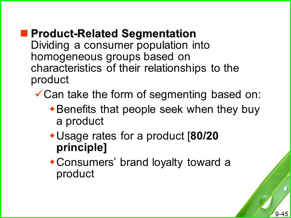 Product-Related Segmentation Dividing a consumer population into homogeneous groups based on characteristics of their relationships to the product
