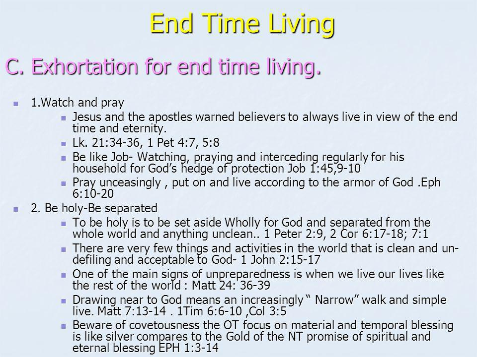 End Time Living C. Exhortation for end time living. 1.Watch and pray