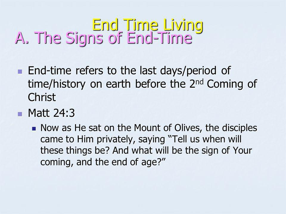 End Time Living A. The Signs of End-Time