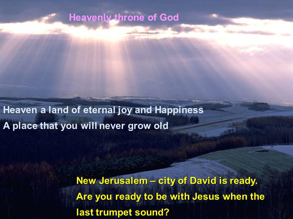 Heavenly throne of God Heaven a land of eternal joy and Happiness. A place that you will never grow old.