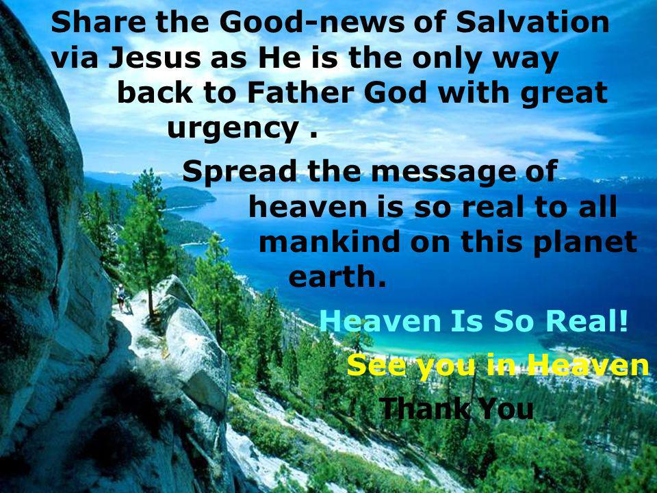Share the Good-news of Salvation via Jesus as He is the only way
