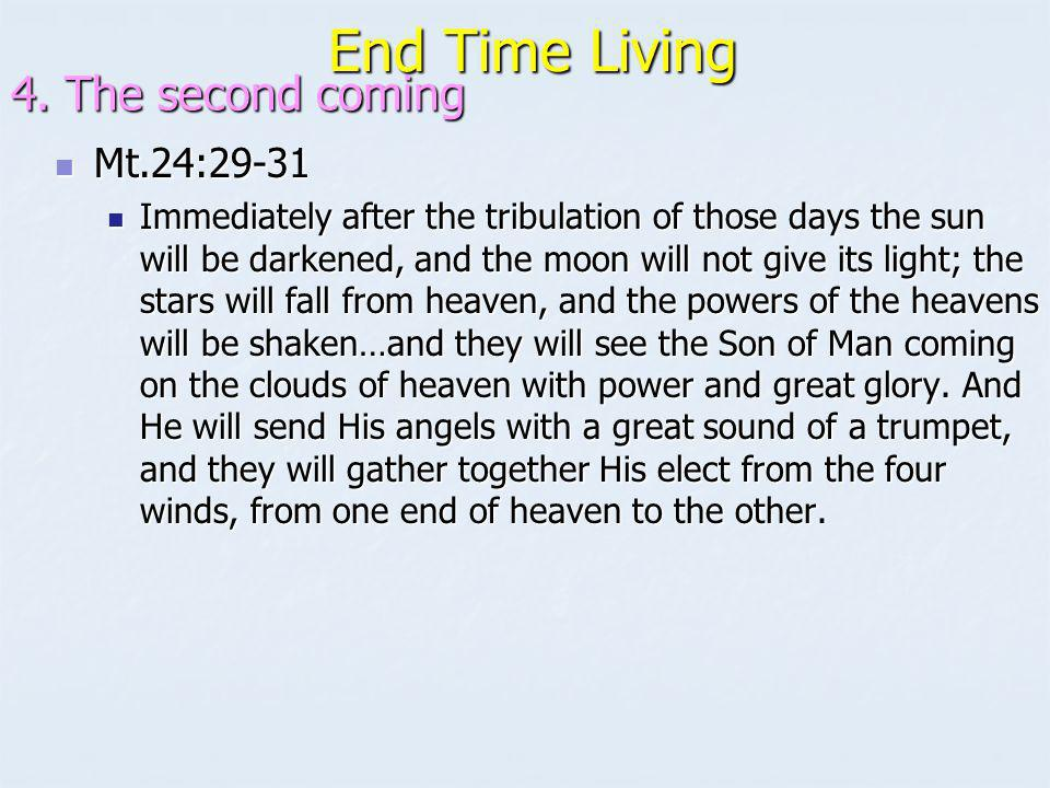 End Time Living 4. The second coming Mt.24:29-31