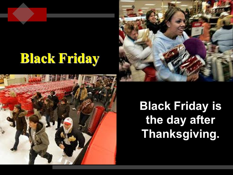 black friday is the day after thanksgiving ppt video online download. Black Bedroom Furniture Sets. Home Design Ideas