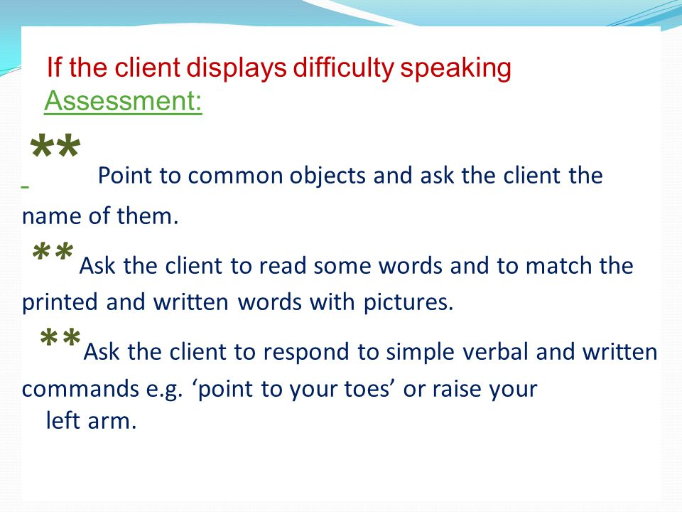 If the client displays difficulty speaking Assessment: