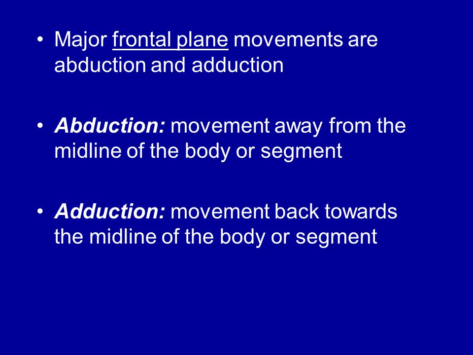 Major frontal plane movements are abduction and adduction