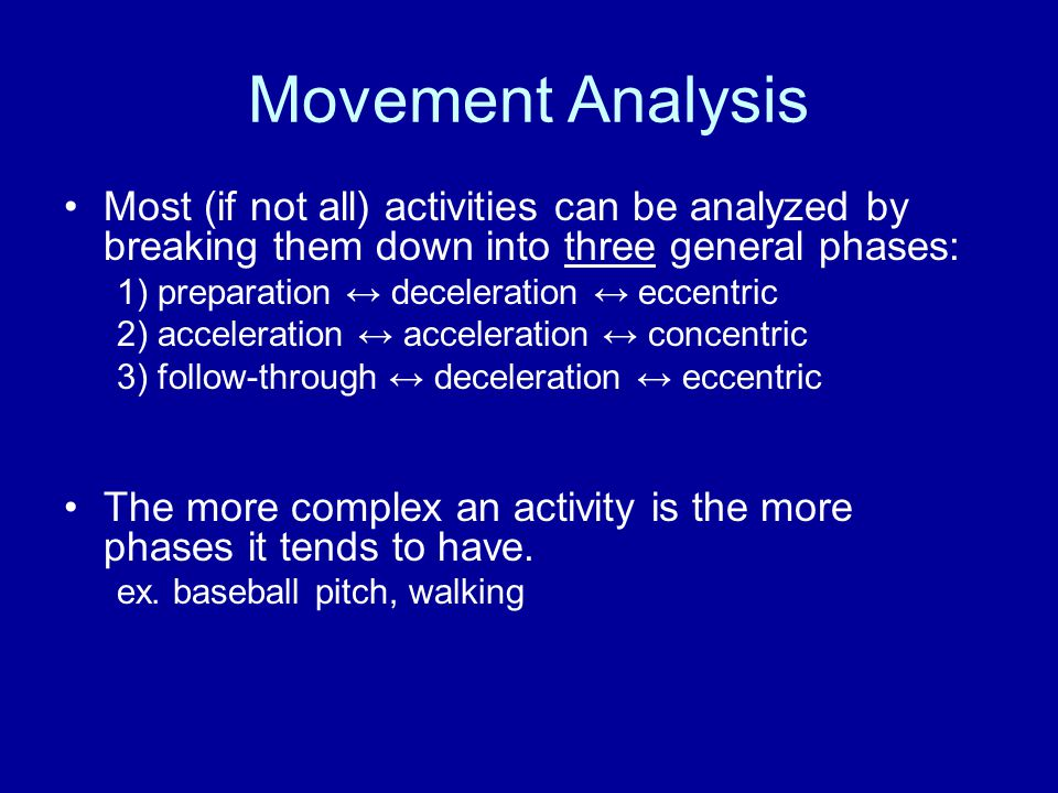 Movement Analysis Most (if not all) activities can be analyzed by breaking them down into three general phases: