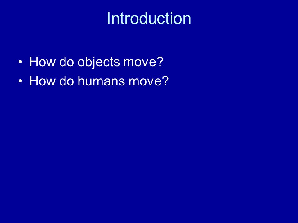 Introduction How do objects move How do humans move