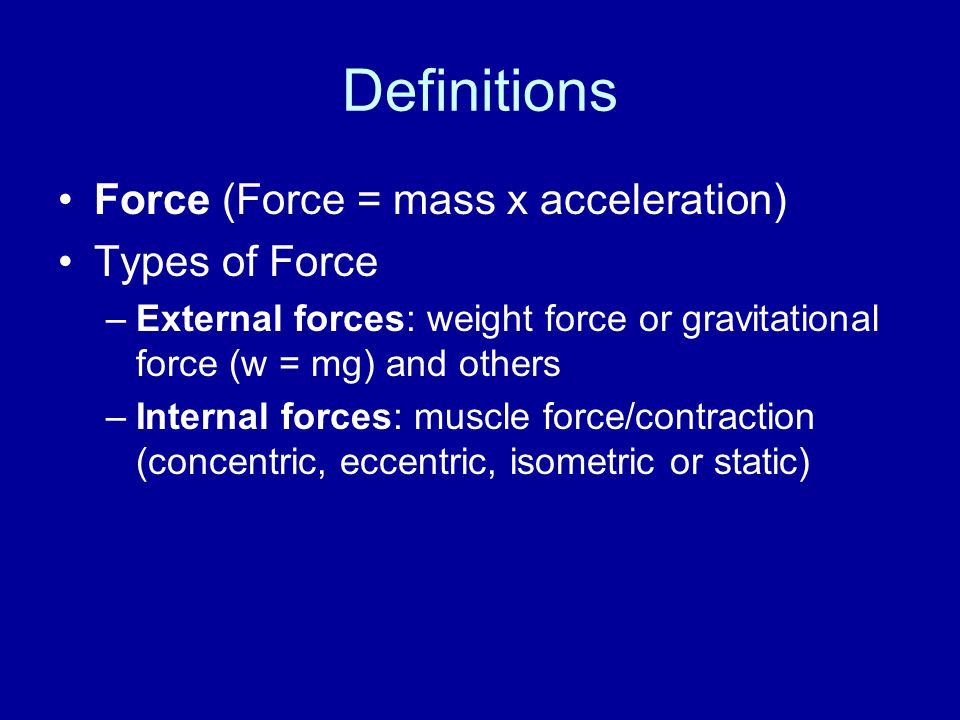 Definitions Force (Force = mass x acceleration) Types of Force